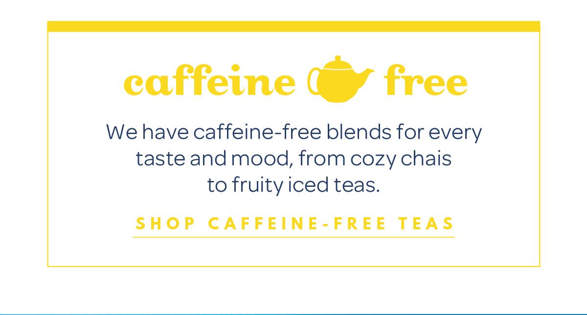 Shop caffeine-free teas