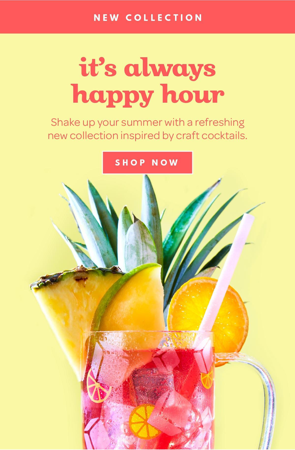 It's always happy hour - SHOP NOW