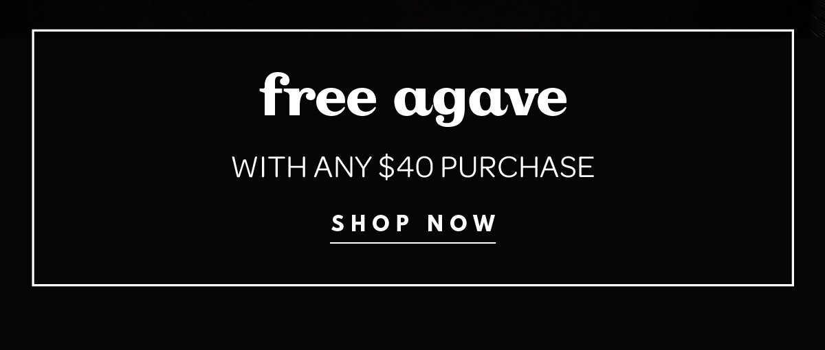 Free agave bottle with $40 purchase