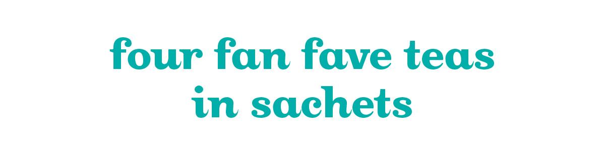 Four fan fave teas in sachets
